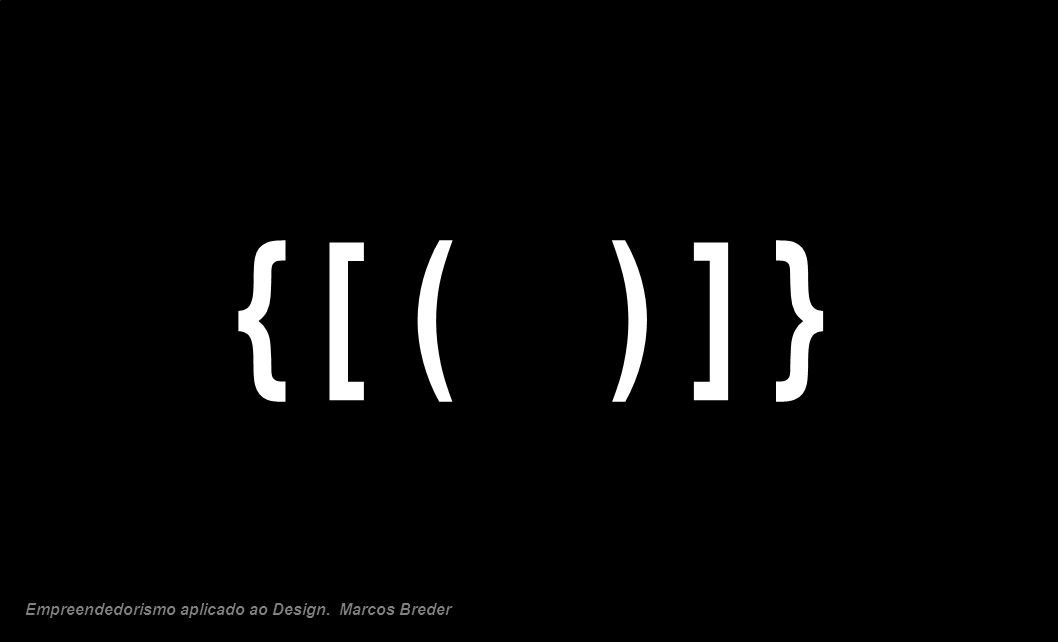 { [ ( ) ] } Empreendedorismo aplicado ao Design. Marcos Breder 30